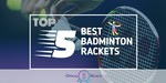 Badminton Rackets - Featured Image