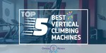 Vertical Climbing Machines - Featured Image