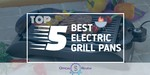 Electric Grill Pans - Featured Image