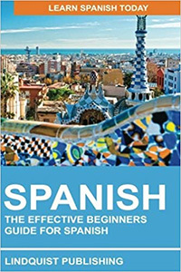 Spanish: The Effective Beginners Guide for Spanish