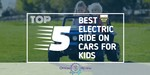 Electric Ride On Cars For Kids - Featured Image