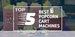 Popcorn Cart Machines - Featured Image