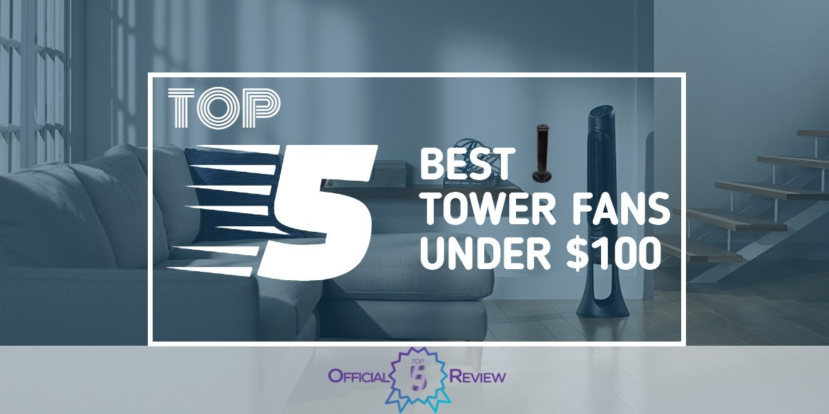 The 5 Best Tower Fans Under 100 For 2020 Cheap Tower